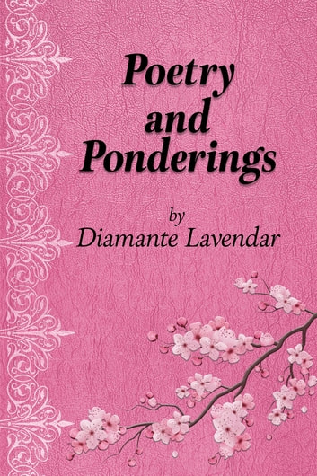 Poetry and Ponderings - A Journey of Abuse and Healing Through Poetry ebook by Diamante Lavendar