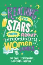 Reaching the Stars: Poems about Extraordinary Women and Girls eBook by Liz Brownlee, Jan Dean, Michaela Morgan