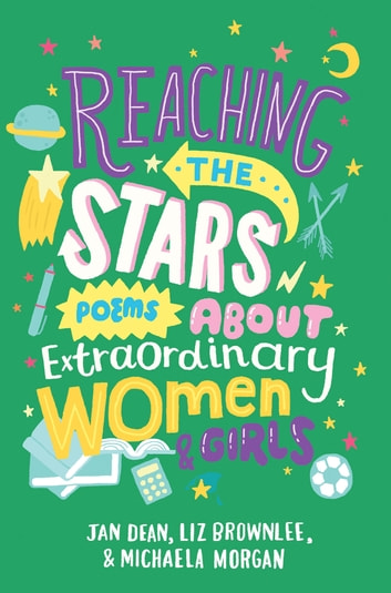 Reaching the Stars: Poems about Extraordinary Women and Girls ebook by Liz Brownlee,Jan Dean,Michaela Morgan