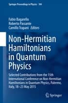 Non-Hermitian Hamiltonians in Quantum Physics - Selected Contributions from the 15th International Conference on Non-Hermitian Hamiltonians in Quantum Physics, Palermo, Italy, 18-23 May 2015 ebook by Fabio Bagarello, Roberto Passante, Camillo Trapani