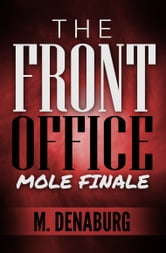 The Front Office Mole Mystery Suspense Short Story Finale ebook by M. Denaburg