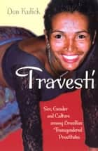 Travesti - Sex, Gender, and Culture among Brazilian Transgendered Prostitutes ebook by Don Kulick