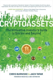 Cryptoassets: The Innovative Investor's Guide to Bitcoin and Beyond ebook by Chris Burniske, Jack Tatar
