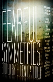 Fearful Symmetries eBook by Ellen Datlow, Laird Barron, Pat Cadigan,...