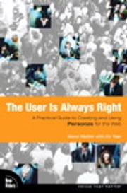 The User is Always Right - A Practical Guide to Creating and Using Personas for the Web ebook by Steve Mulder,Ziv Yaar