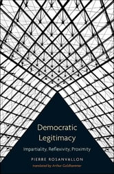 Democratic Legitimacy - Impartiality, Reflexivity, Proximity ebook by Pierre Rosanvallon