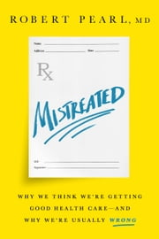 Mistreated - Why We Think We're Getting Good Health Care-and Why We're Usually Wrong ebook by Kobo.Web.Store.Products.Fields.ContributorFieldViewModel