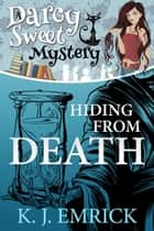 Hiding From Death - Darcy Sweet Mystery, #6 ebook by K.J. Emrick
