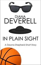 In Plain Sight: A Dawna Shepherd Short Story ebook by Diana Deverell