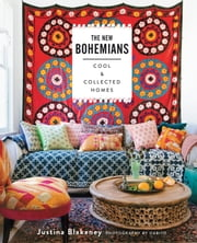 The New Bohemians - Cool and Collected Homes ebook by Justina Blakeney