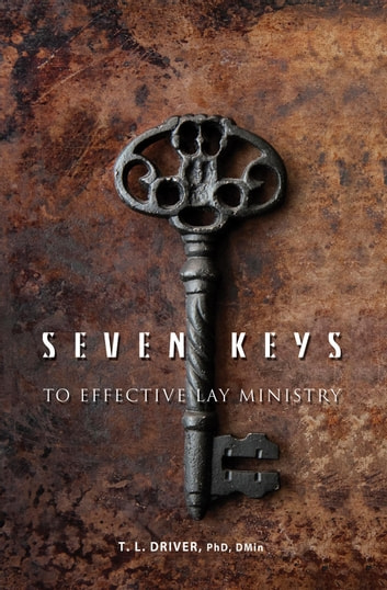 7 Keys to Effective Lay Ministry ebook by T. L. Driver