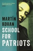 School For Patriots ebook by Martin Kohan,Nick Caistor