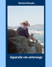 Aquarelle von unterwegs ebook by Eberhard Rosenke