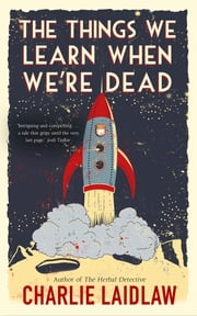 The Things We Learn When We're Dead ebook by Charlie Laidlaw
