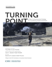 Turning Point - A New Comprehensive Strategy for Countering Violent Extremism ebook by Shannon Green, Keith Proctor, Tony Blair,...
