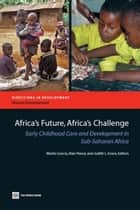 Africa's Future, Africa's Challenge: Early Childhood Care And Development In Sub-Saharan Africa ebook by Garcia Marito H.; Pence Alan; Evans Judith