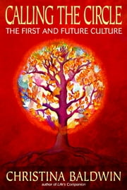 Calling the Circle - The First and Future Culture ebook by Christina Baldwin