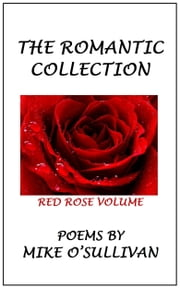 The Romantic Collection: Red Rose Volume ebook by Mike O'Sullivan