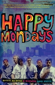 Happy Mondays - Excess All Areas ebook by Simon Spence