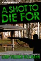 A Shot to Die For ebook by Libby Fischer Hellmann