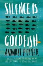 Silence is Goldfish ebook by Annabel Pitcher