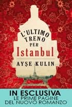 L'ultimo treno per Istanbul ebook by Ayşe Kulin