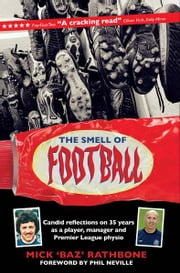 The Smell of Football: Candid reflections on 35 years as a player, manager and Premier League physio ebook by Mick Baz Rathbone