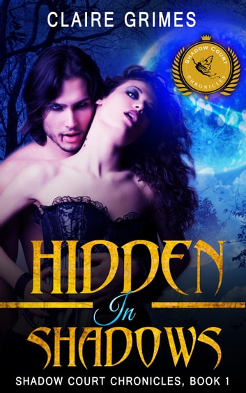 Hidden In Shadows: Shadow Court Chronicles, Book 1 - Shadow Court Chronicles: Faerie Series, #1 ebook by Claire Grimes