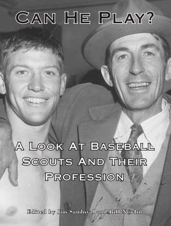 Can He Play? - A Look at Baseball Scouts and Their Profession ebook by Jim Sandoval,Bill Nowlin