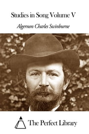 Studies in Song Volume V ebook by Algernon Charles Swinburne