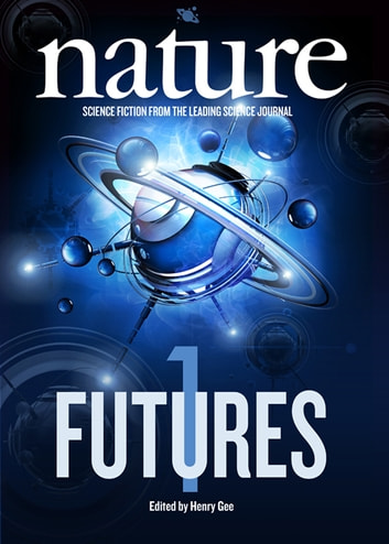 Nature Futures - Science Fiction from the Leading Science Journal ebook by