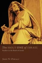 The Holy One of Israel - Studies in the Book of Isaiah eBook by John N. Oswalt
