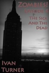 Zombies! Episode 4: The Sick and the Dead ebook by Ivan Turner