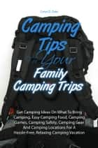 Camping Tips For Your Family Camping Trips ebook by Cerys D. Oaks