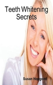 Teeth Whitening Secrets ebook by Susan Hopgood