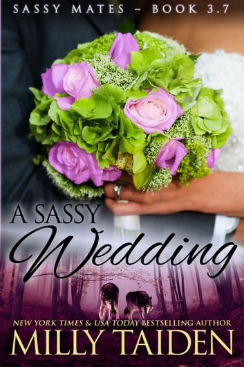 A Sassy Wedding - Sassy Mates, #4 ebook by Milly Taiden