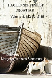 Pacific Northwest Croatian Volume 3 ebook by Margaret Sleasman, Editor