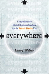 Everywhere - Comprehensive Digital Business Strategy for the Social Media Era ebook by Larry Weber