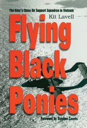Flying Black Ponies - The Navy's Close Air Support Squadron in Vietnam ebook by Kit Lavell