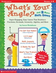 What's Your Angle? and 9 More Math Games: Super-Engaging, Easy Games That Reinforce Fractions, Decimals, Geometry, Algebra, and More ebook by Meiselman, Laura