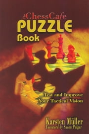 The ChessCafe Puzzle Book 1 - Test and Improve Your Tactical Vision ebook by Karsten Muller,Susan Polgar