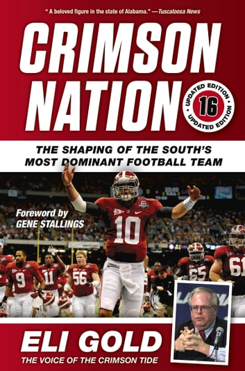 Crimson Nation - The Shaping of the South's Most Dominant Football Team ebook by Eli Gold