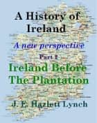 A History of Ireland: Ireland before The Plantation ebook by Hazlett Lynch