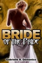 Bride of the Pride ebook by Gabrielle Demonico
