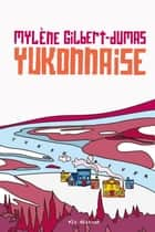 Yukonnaise ebook by Mylène Gilbert-Dumas