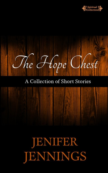 The Hope Chest - Spiritual Collection, #2 ebook by Jenifer Jennings
