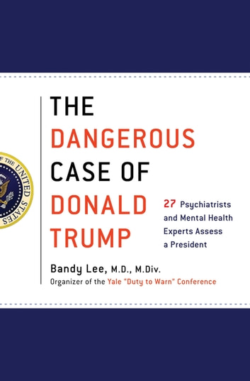 The Dangerous Case of Donald Trump - 27 Psychiatrists and Mental Health Experts Assess a President ebook by James Gilligan M.D.,Jennifer Contarino Panning Psy.D.,Nanette Gartrell M.D.,Craig Malkin Ph.D.,Edwin B. Fisher Ph.D.,Howard H. Covitz Ph.D., A.B.P.P.,Luba Kessler M.D.,Noam Chomsky,Robert Jay Lifton,James A. Herb M.A., Esq.,Dee Mosbacher M.D., Ph.D.,Betty P. Teng M.F.A., L.M.S.W.,Steve Wruble M.D.,Rosemary Sword,Henry J. Friedman M.D.,Leonard L. Glass M.D., M.P.H.,Harper West M.A., L.L.P.,Thomas Singer M.D.,Tony Schwartz,Michael J. Tansey Ph.D.,Gail Sheehy,Bandy X. Lee,Elizabeth Mika M.A., L.C.P.C.,Philip Zimbardo Ph.D.,John D. Gartner Ph.D.,Lance Dodes M.D.,Judith Lewis Herman M.D.,David M. Reiss M.D.,William J. Doherty,Diane Jhueck L.M.H.C., D.M.H.P.