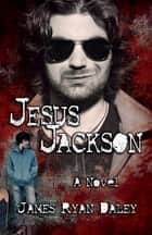 Jesus Jackson ebook by James Daley