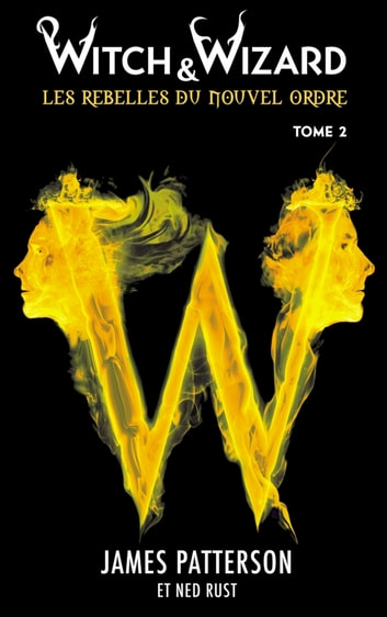 Witch & Wizard Les Rebelles du Nouvel Ordre 2 ebook by James Patterson,Ned Rust