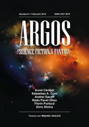 ARGOS science fiction & fantasy numărul 6, februarie 2014 ebook by Dan Dobos,Michael Haulica,Bogdan Bucheru